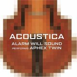 Alarm Will Sound - performs Aphex Twin - Acoustica