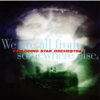 Exploding Star Orchestra - We Are All From Somewhere Else